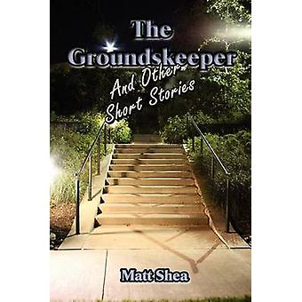 The Groundskeeper and Other Short Stories by Shea & Matt