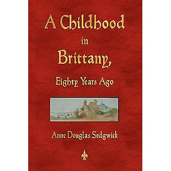 A Childhood in Brittany Eighty Years Ago by Anne Douglas Sedgwick