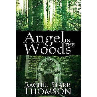 Angel in the Woods by Thomson & Rachel Starr