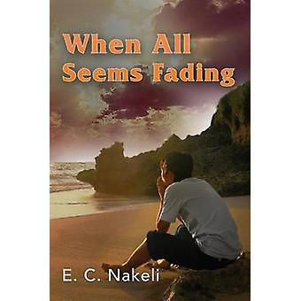 When All Seems Fading by Nakeli & E. C.