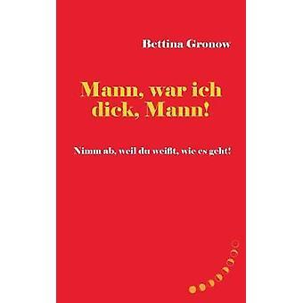 Mann war ich dick Mann by Gronow & Bettina