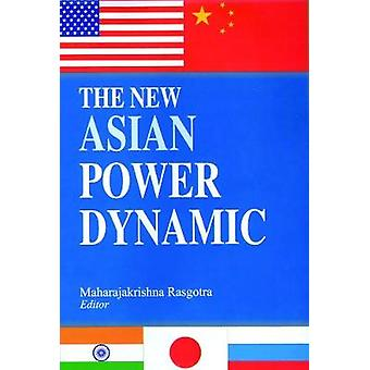 The New Asian Power Dynamic by LTD & SAGE PUBLICATIONS PVT