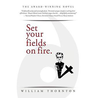 Set your fields on fire. by Thornton & William