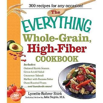 The Everything WholeGrain HighFiber Cookbook Delicious HeartHealthy Snacks and Meals the Whole Family Will Love by Shirk & Lynette Rohrer