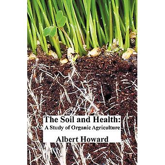The Soil and Health A Study of Organic Agriculture by Howard & Albert
