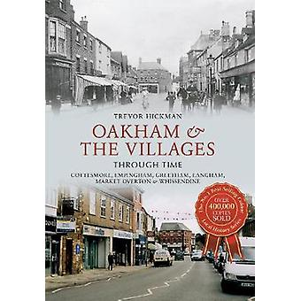 Oakham amp the Villages Through Time  Cottesmore Empingham Greetham Langham Market Overton and Whissendine by Trevor Hickman