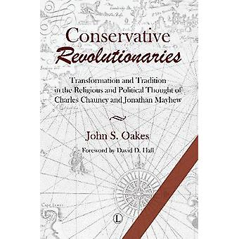 Conservative Revolutionaries - Transformation and Tradition in the Rel