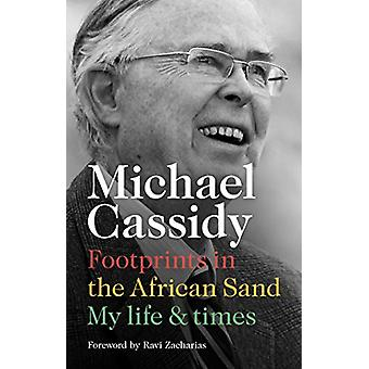 Footprints in the African Sand - My Life and Times by Michael Cassidy