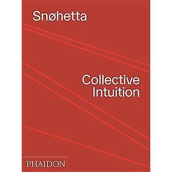 Snohetta - Intuition collective par Snohetta - 9780714877174 Livre