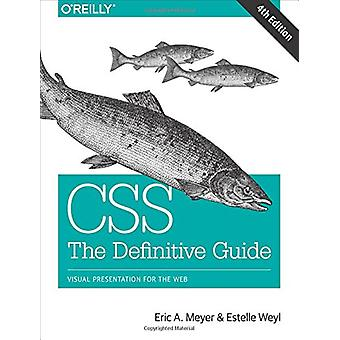 CSS - The Definitive Guide - Visual Presentation for the Web by Eric A.