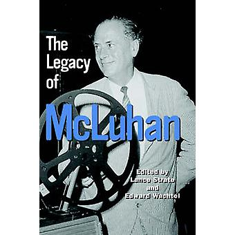 The Legacy of McLuhan by Lance Strate - Edward Wachtel - 978157273530
