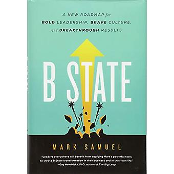 B State - A New Roadmap for Bold Leadership - Brave Culture - and Brea