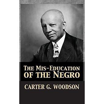 The Mis-Education of the Negro by Carter Godwin Woodson - 97816809206