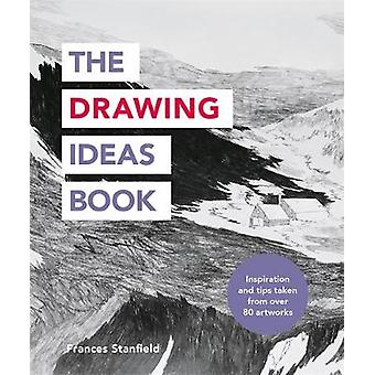 The Drawing Ideas Book by Frances Stanfield - 9781781576885 Book