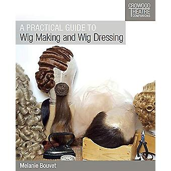 A Practical Guide to Wig Making and Wig Dressing by Melanie Bouvet -
