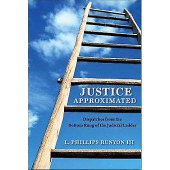 Justice Approximated - Dispatches from the Bottom Rung of the Judicial