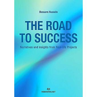 The Road to Success - Narratives and Insights from Real-Life Projects