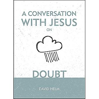 A Conversation With Jesus... on Doubt by David Helm - 9781527103283 B