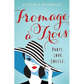 Fromage A Trois - Paris. Love. Cheese. by Victoria Brownlee - 97819487