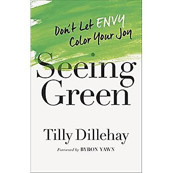 Seeing Green  Dont Let Envy Color Your Joy by Tilly Dillehay