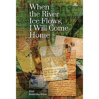 When the River Ice Flows - I Will Come Home - A Memoir by Elisa Brodin