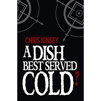 A Dish Best Served Cold? by Chris Kinsey - 9781912535255 Book