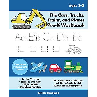 The Cars Trucks Trains And Planes Prek Workbook  Letter and Number Tracing Sight Words Counting Practice and More Awesome Activities and Worksheets to Get Ready for Kindergarten For Kids Ages by Celeste Meiergerd