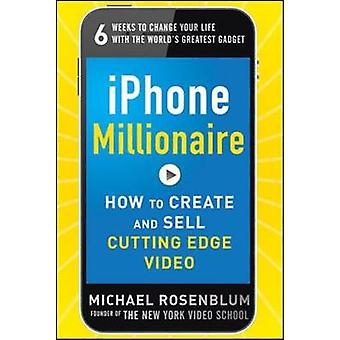 iPhone Millionaire Hoe te creëren en verkopen CuttingEdge Video door Michael Rosenblum