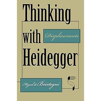 Thinking with Heidegger - Displacements by Miguel de Beistegui - 97802