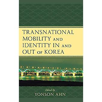 Transnational Mobility and Identity in and out of Korea by Yonson Ahn