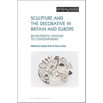 Sculpture and the Decorative in Britain and Europe by Edited by Dr Claire Jones Edited by Dr Imogen Hart