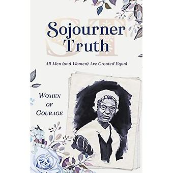 Women of Courage: Sojourner� Truth: All Men (and Women) Are Created Equal (Women of Courage)