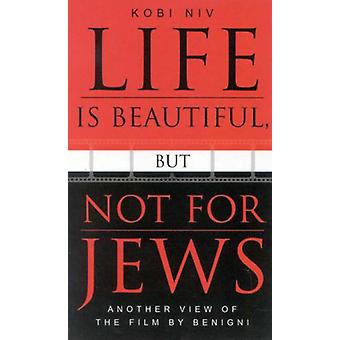 Life is Beautiful - But Not for Jews - Another View of the Film by Ben