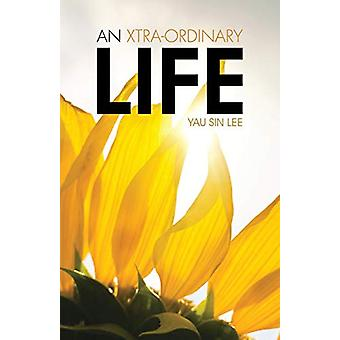 An Xtra-Ordinary Life by Yau Sin Lee - 9781482880762 Book