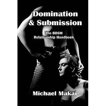 Domination & Submission  - The BDSM Relationship Handbook by Michael M