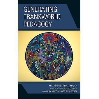 Generating Transworld Pedagogy - Reimagining la Clase Magica by Belind