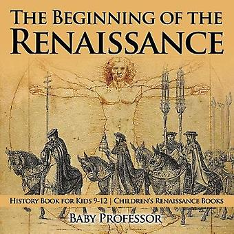 The Beginning of the Renaissance - History Book for Kids 9-12 Childre