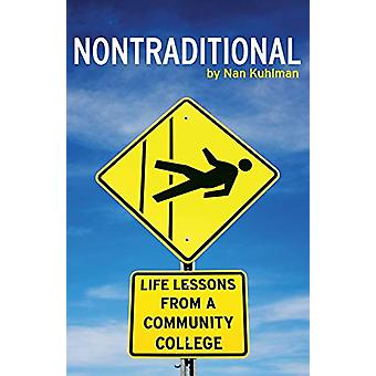 Nontraditional - Life Lessons from a Community College by Nan Kuhlman
