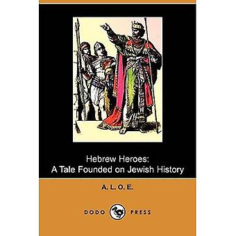 Hebrew Heroes: A Tale Founded on Jewish History (Dodo Press)