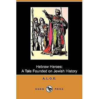 Hebreiska hjältar: En berättelse grundad på judisk historia (Dodo Press)