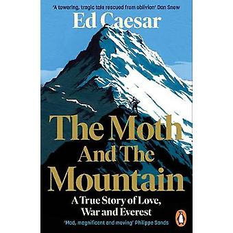 The Moth and the Mountain A True Story of Love War and Everest