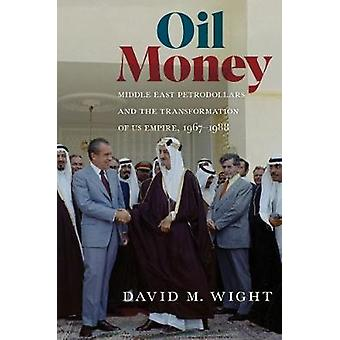 Oil Money Middle East Petrodollars and the Transformation of US Empire 19671988 The United States in the World