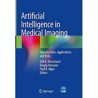 Artificial Intelligence in Medical Imaging by Edited by Erik R Ranschaert & Edited by Sergey Morozov & Edited by Paul R Algra