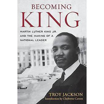 Att bli King - Martin Luther King Jr och skapandet av en nationell Le