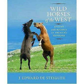 Vilda hästar i väst - historia och politik av Amerikas Mustangs b