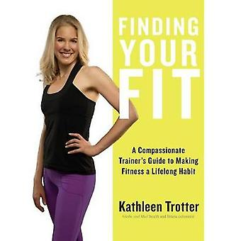 Finding Your Fit - A Compassionate Trainer's Guide to Making Fitness a