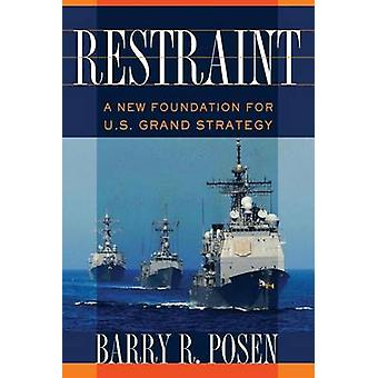 Restraint - A New Foundation for U.S. Grand Strategy by Barry R. Posen