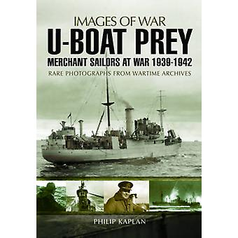 U-Boat Prey - Merchant Sailors at War - 1939-1942 by Philip Kaplan - 9