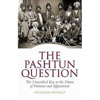 The Pashtun Question - The Unresolved Key to the Future of Pakistan an