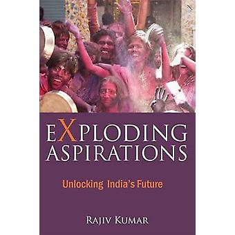Exploding Aspirations - Unlocking India's Future by Rajiv Kumar - 9789